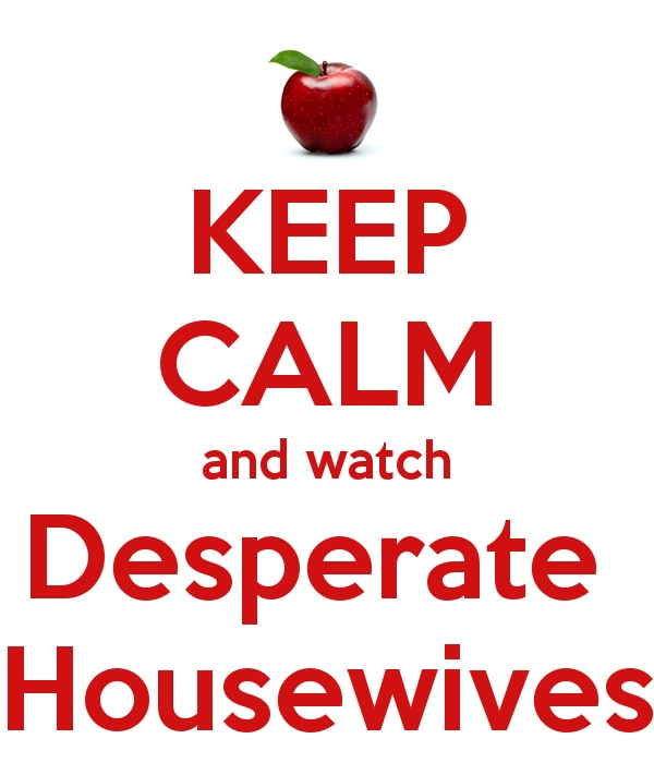 Keep calm & watch Desperate Housewives