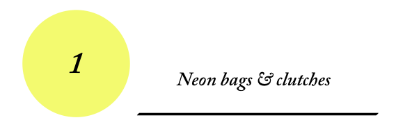 1 - Neon bags & clutches